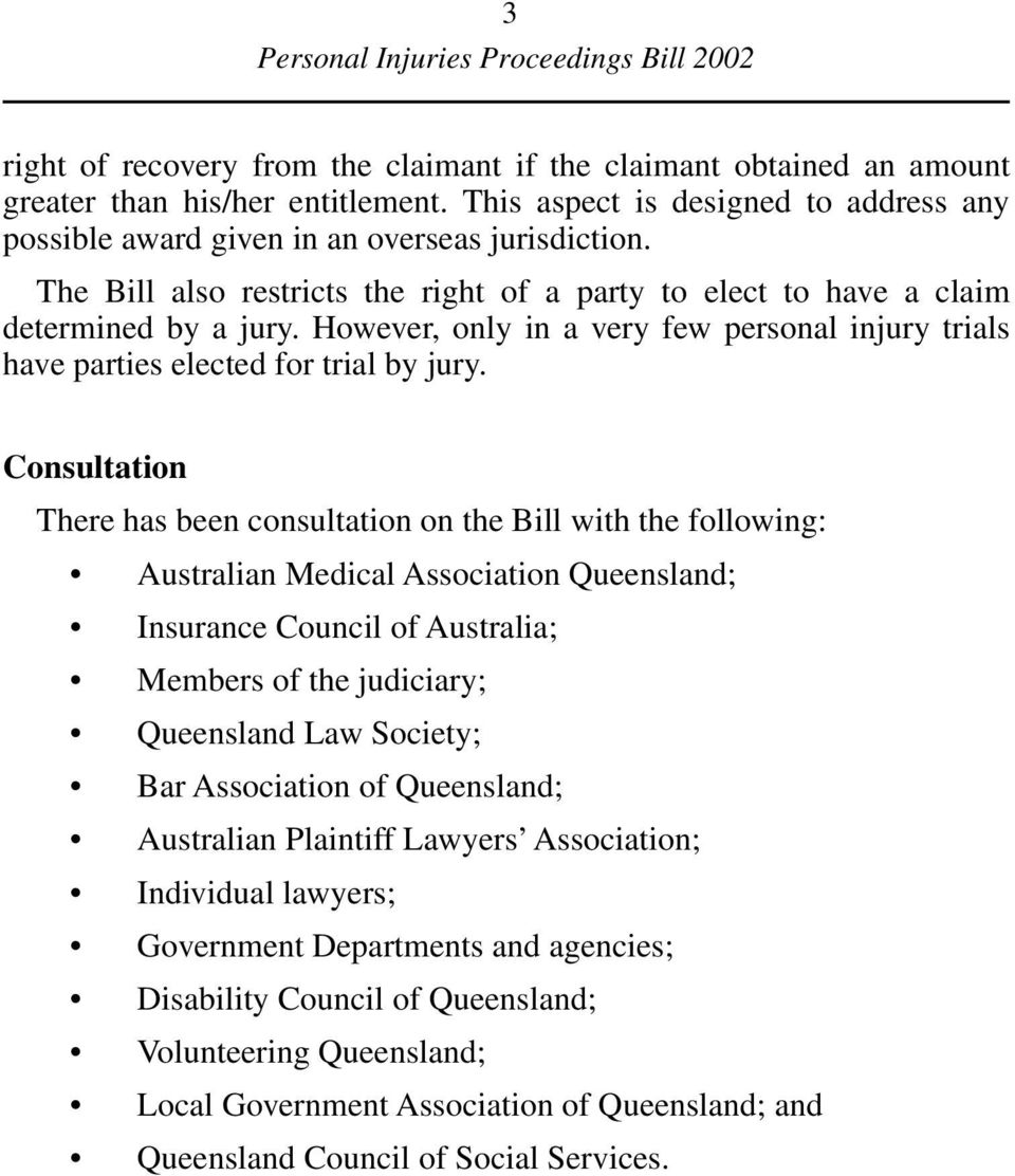 Consultation There has been consultation on the Bill with the following: Australian Medical Association Queensland; Insurance Council of Australia; Members of the judiciary; Queensland Law Society;