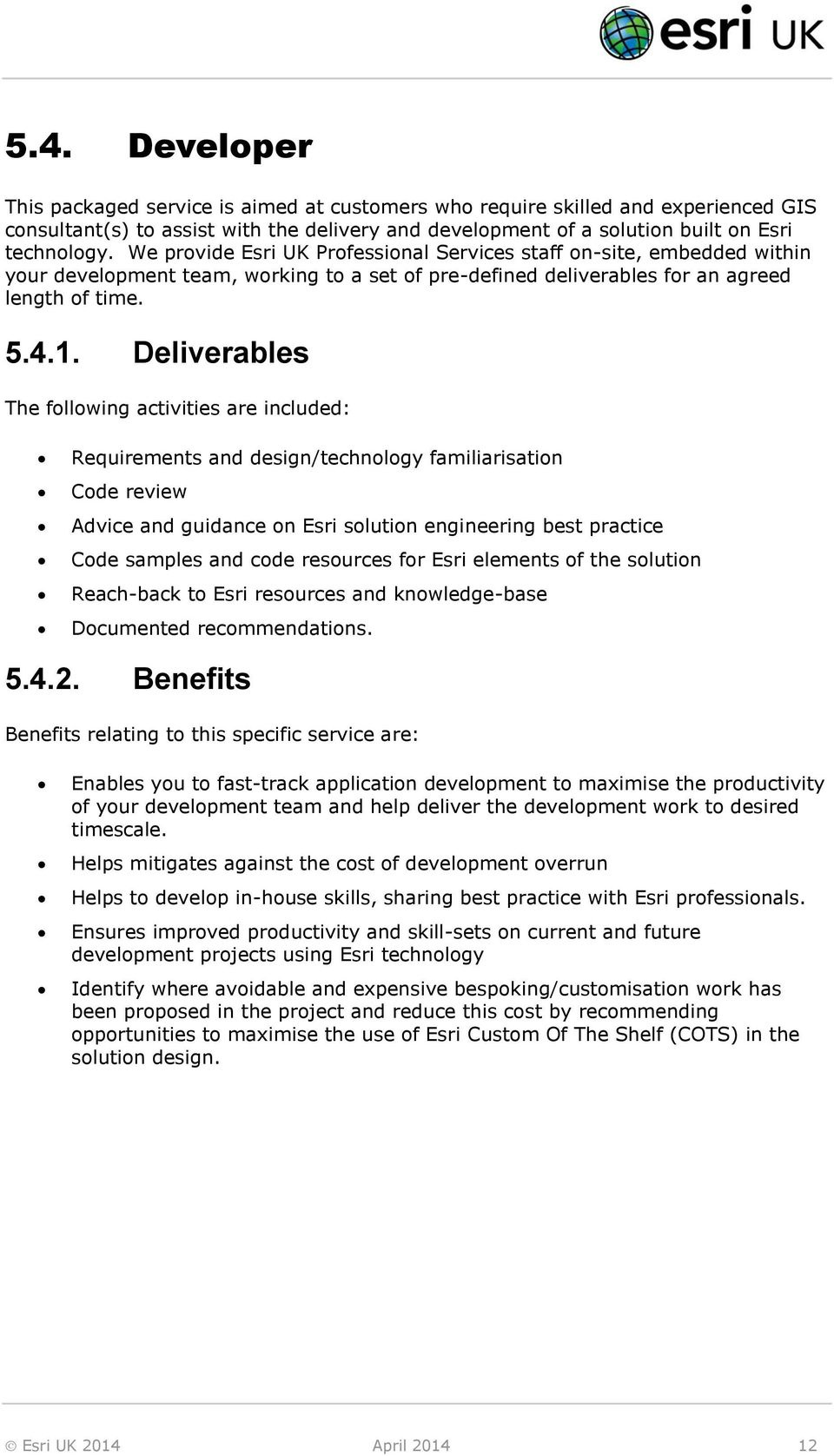 Deliverables The following activities are included: Requirements and design/technology familiarisation Code review Advice and guidance on Esri solution engineering best practice Code samples and code