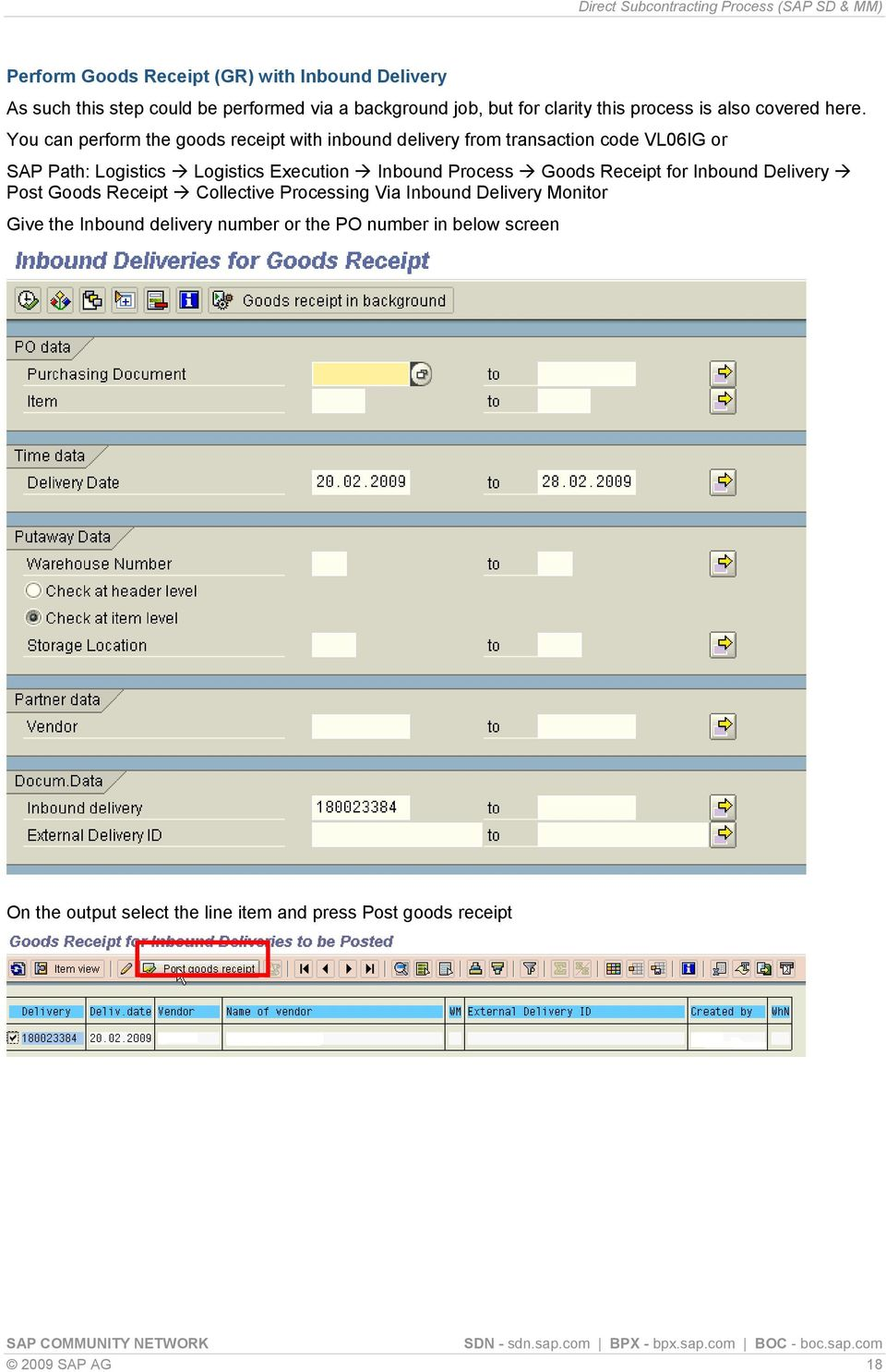 You can perform the goods receipt with inbound delivery from transaction  code VL06IG or SAP Path