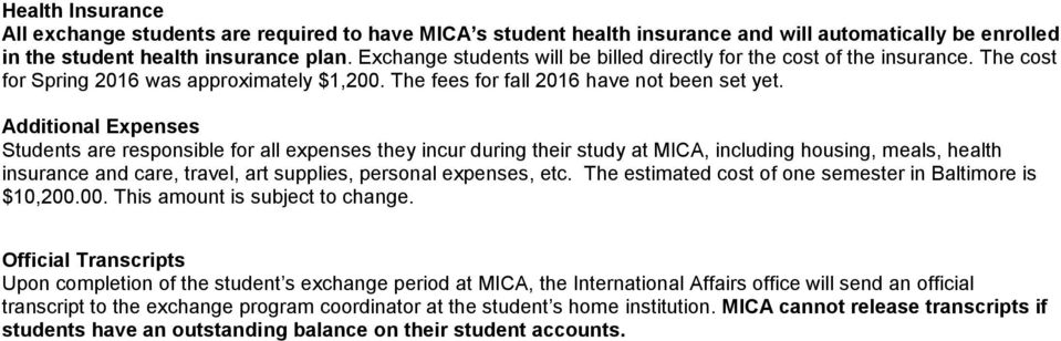 Additional Expenses Students are responsible for all expenses they incur during their study at MICA, including housing, meals, health insurance and care, travel, art supplies, personal expenses, etc.