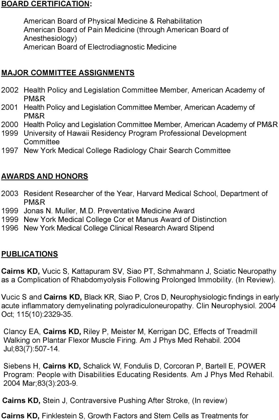 Legislation Committee Member, American Academy of 1999 University of Hawaii Residency Program Professional Development Committee 1997 New York Medical College Radiology Chair Search Committee AWARDS