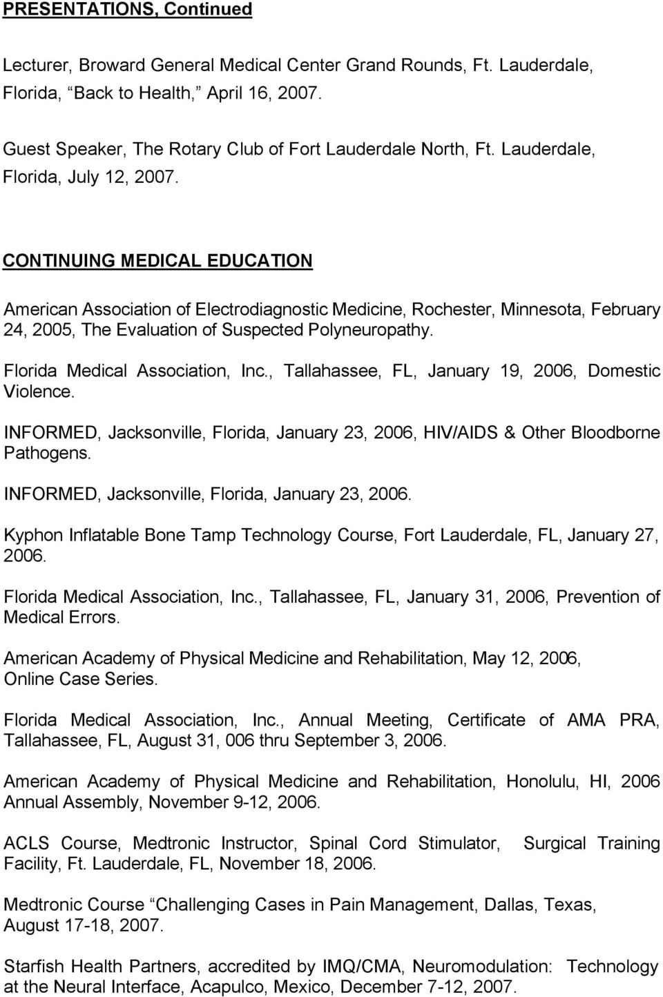 CONTINUING MEDICAL EDUCATION American Association of Electrodiagnostic Medicine, Rochester, Minnesota, February 24, 2005, The Evaluation of Suspected Polyneuropathy. Florida Medical Association, Inc.