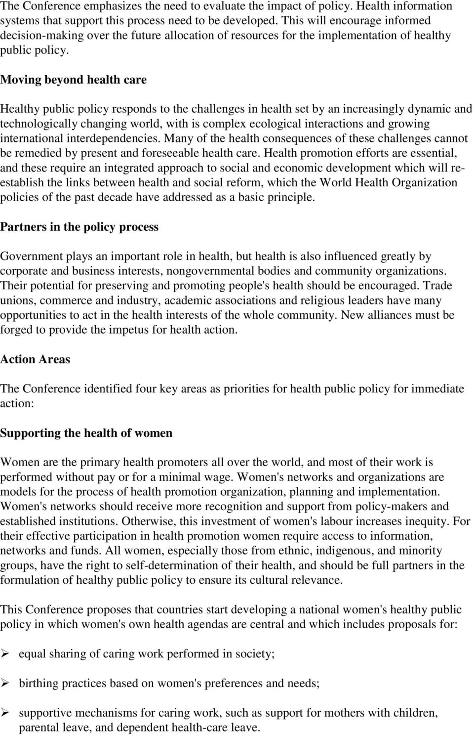Moving beyond health care Healthy public policy responds to the challenges in health set by an increasingly dynamic and technologically changing world, with is complex ecological interactions and