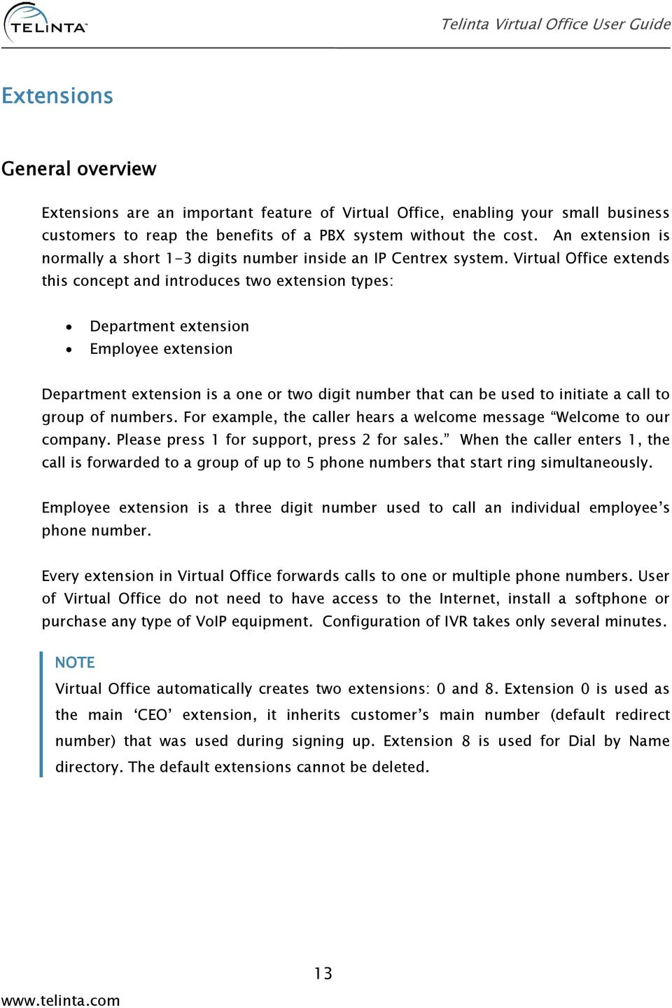 Virtual Office extends this concept and introduces two extension types: Department extension Employee extension Department extension is a one or two digit number that can be used to initiate a call
