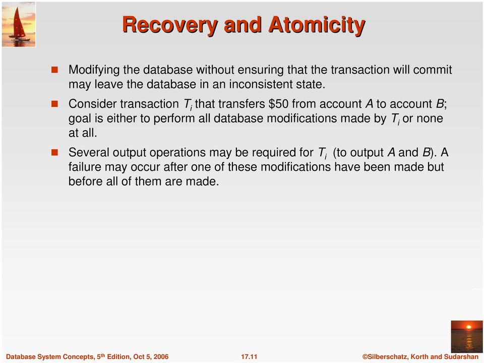 Consider transaction T i that transfers $50 from account A to account B; goal is either to perform all database