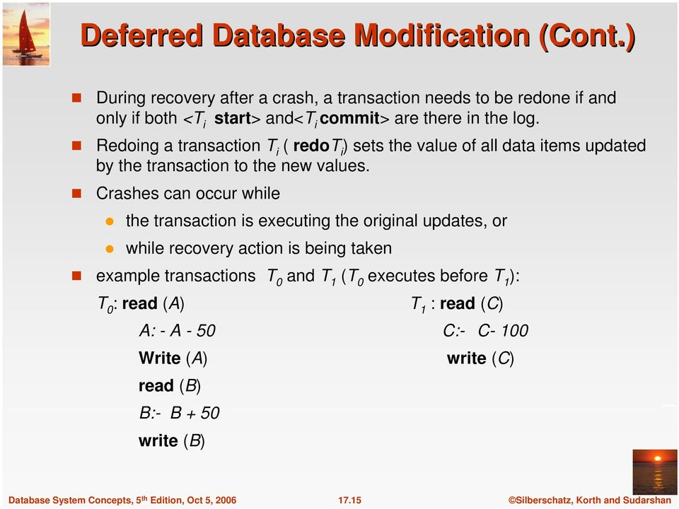 Redoing a transaction T i ( redot i ) sets the value of all data items updated by the transaction to the new values.