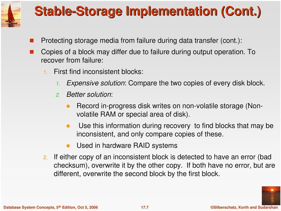 Better solution: Record in-progress disk writes on non-volatile storage (Nonvolatile RAM or special area of disk).
