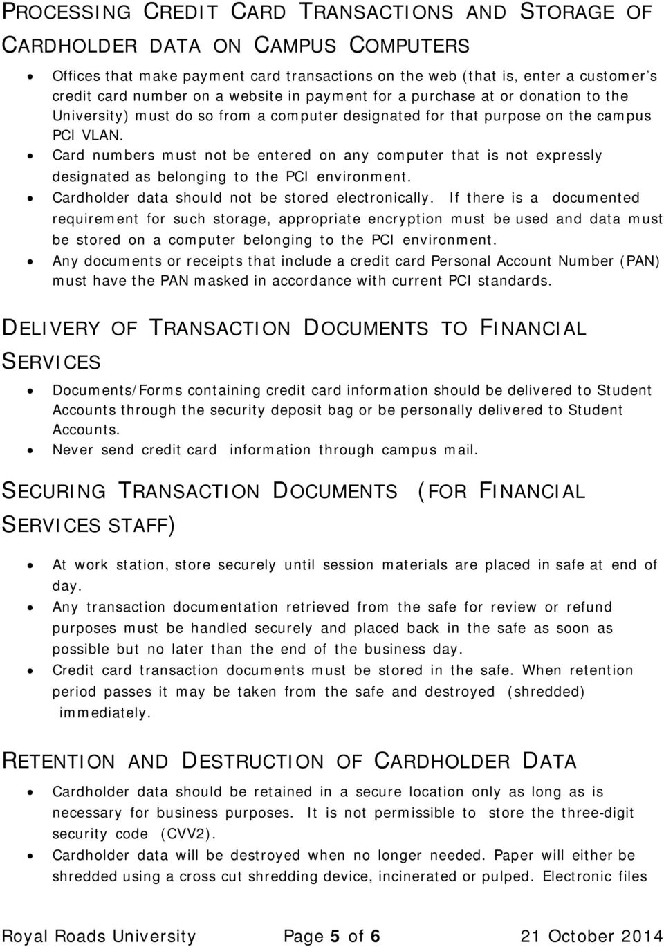 Card numbers must not be entered on any computer that is not expressly designated as belonging to the PCI environment. Cardholder data should not be stored electronically.