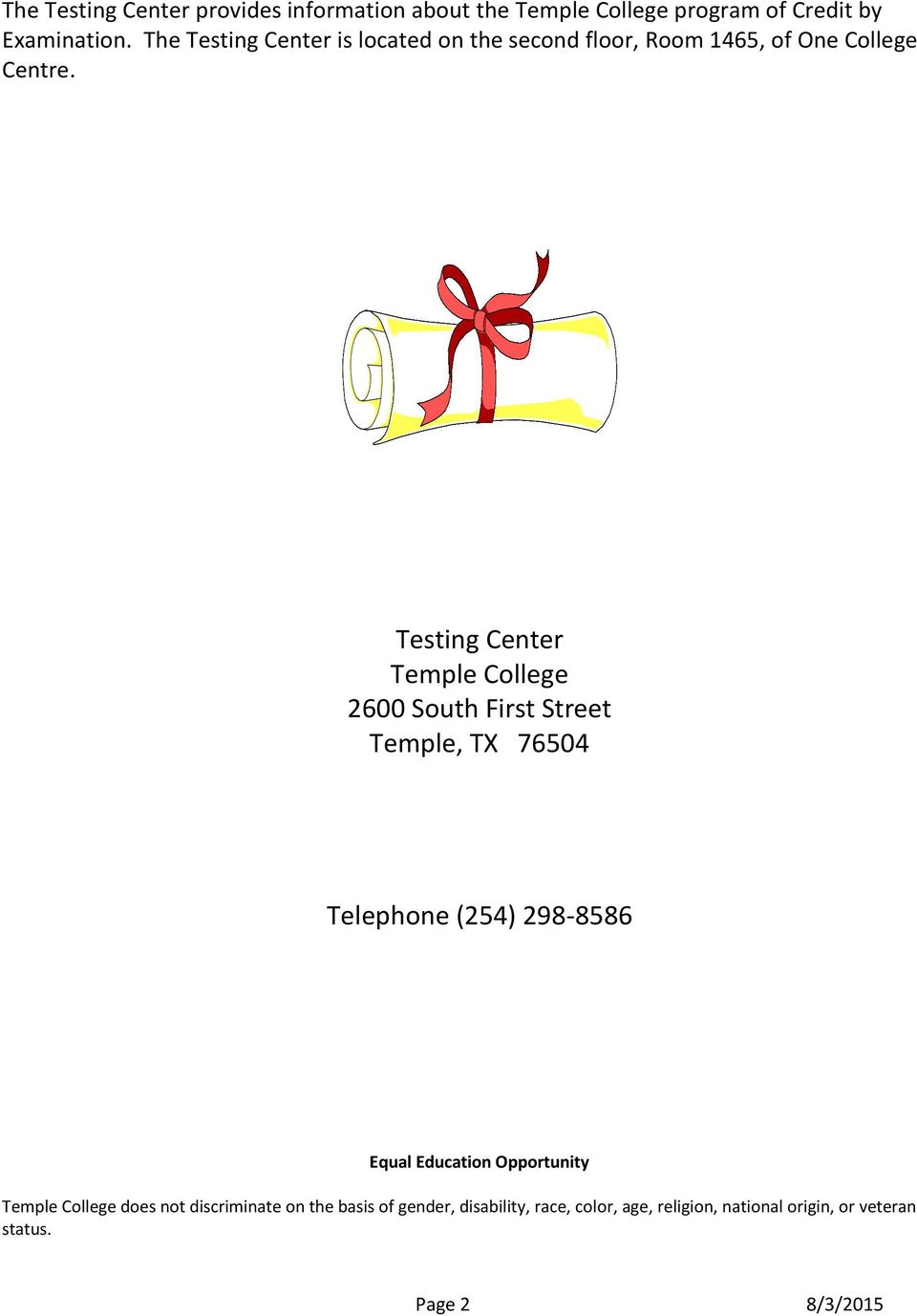 Testing Center Temple College 2600 South First Street Temple, TX 76504 Telephone (254) 298-8586 Equal Education