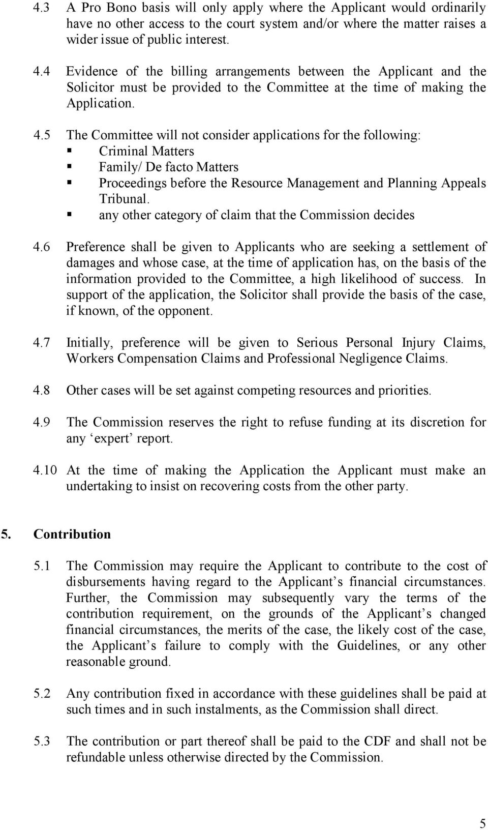 5 The Committee will not consider applications for the following: Criminal Matters Family/ De facto Matters Proceedings before the Resource Management and Planning Appeals Tribunal.