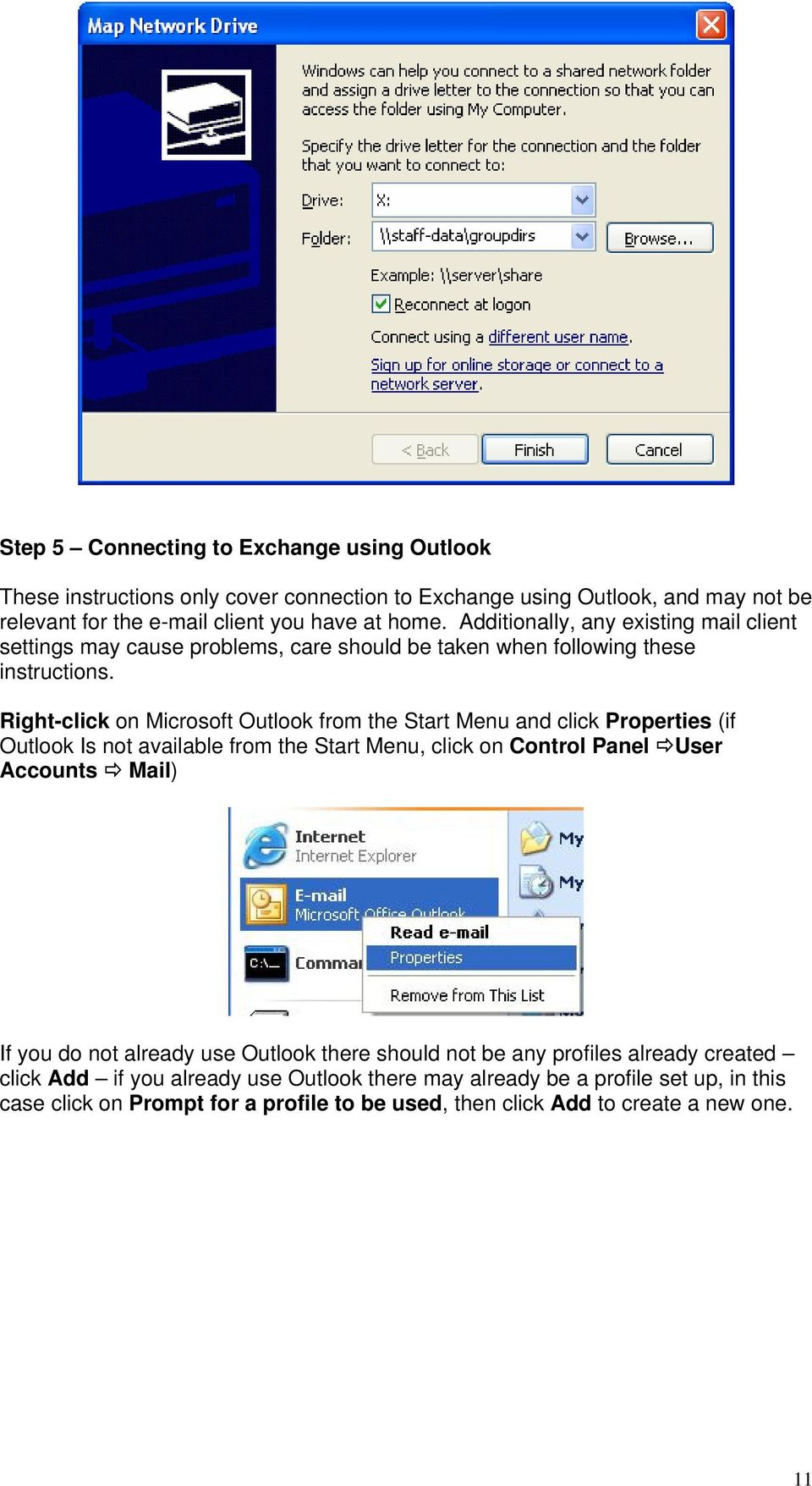 Right-click on Microsoft Outlook from the Start Menu and click Properties (if Outlook Is not available from the Start Menu, click on Control Panel User Accounts Mail) If you do