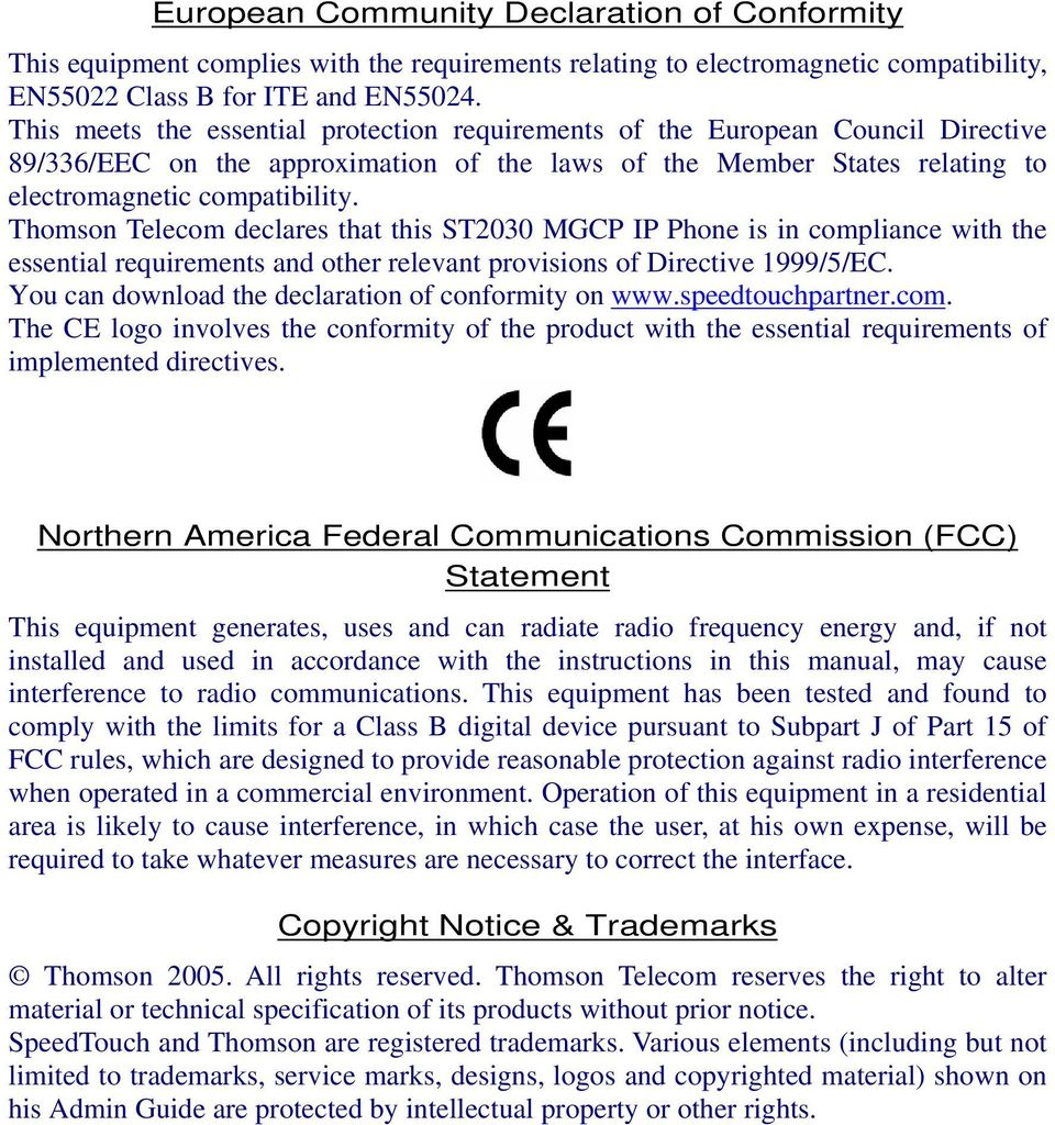 Thomson Telecom declares that this ST2030 MGCP IP Phone is in compliance with the essential requirements and other relevant provisions of Directive 1999/5/EC.