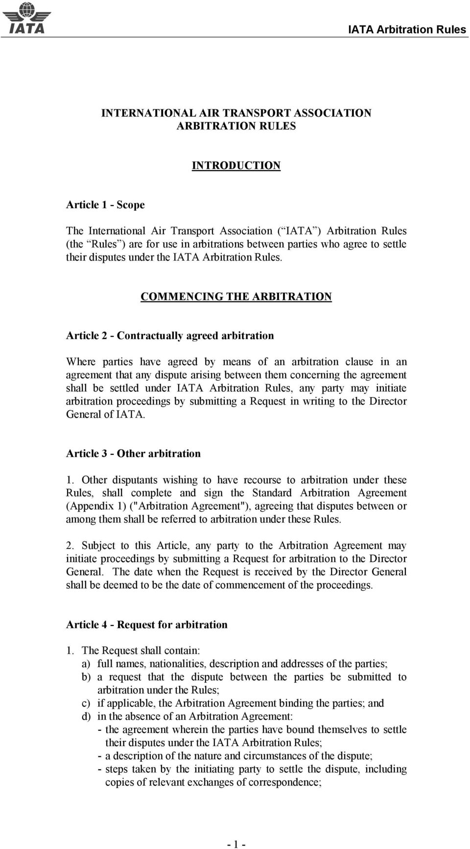 COMMENCING THE ARBITRATION Article 2 - Contractually agreed arbitration Where parties have agreed by means of an arbitration clause in an agreement that any dispute arising between them concerning