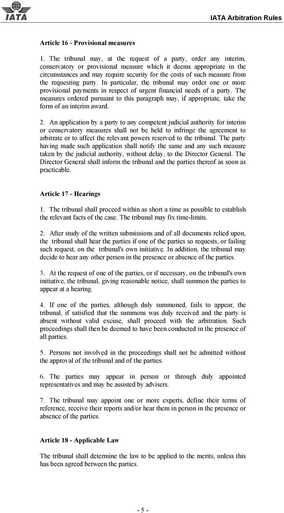 measure from the requesting party. In particular, the tribunal may order one or more provisional payments in respect of urgent financial needs of a party.