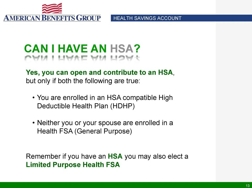 You are enrolled in an HSA compatible High Deductible Health Plan (HDHP) Neither you or