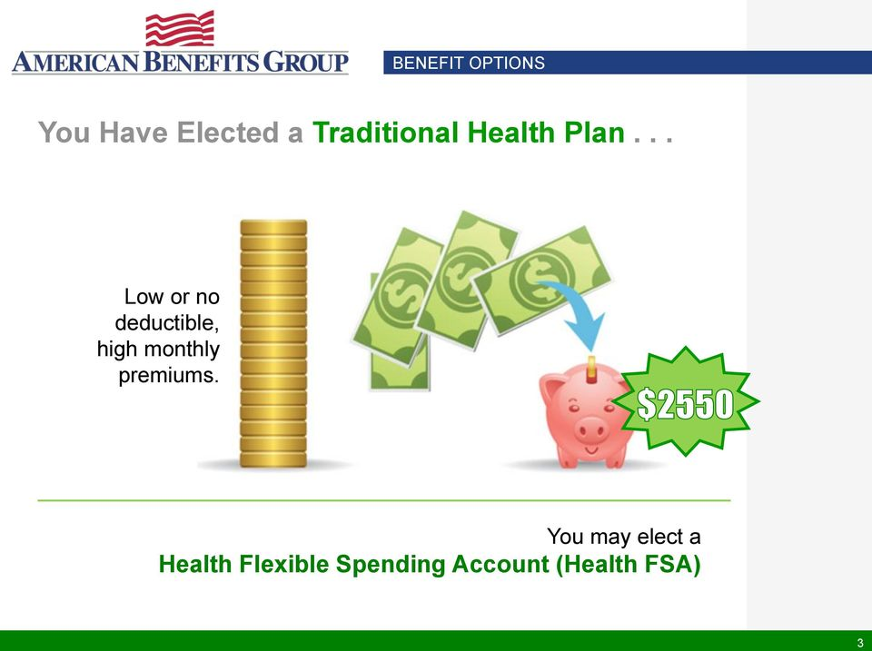 .. Low or no deductible, high monthly