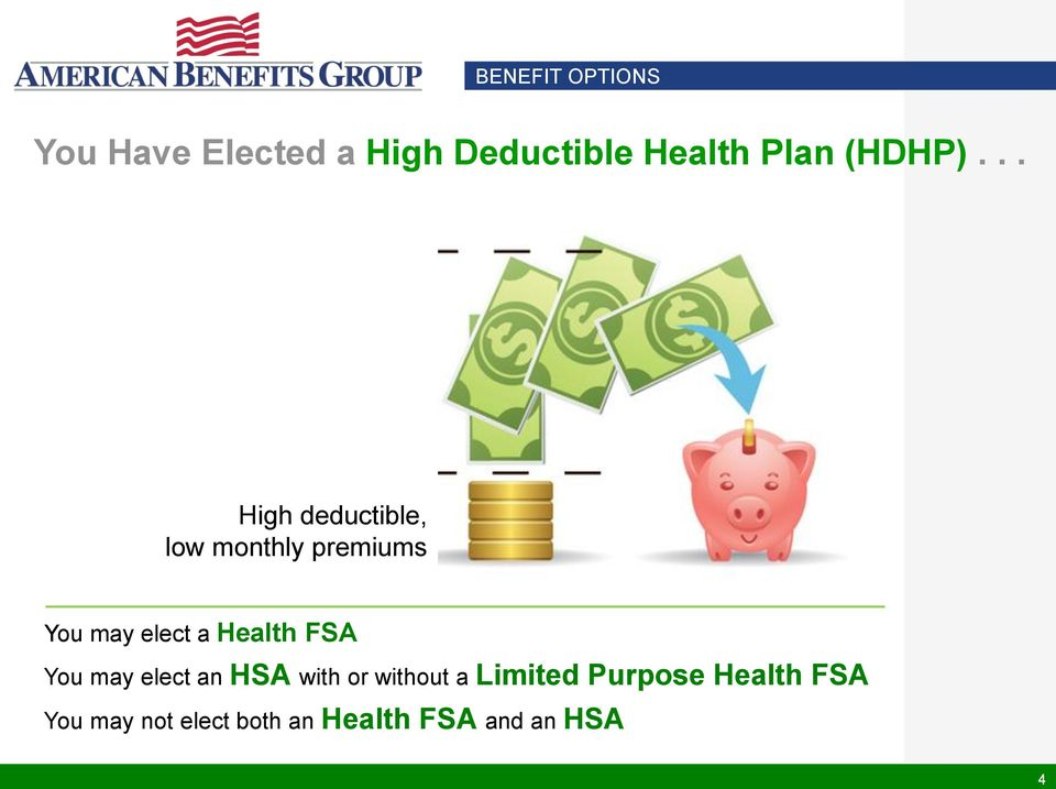 .. High deductible, low monthly premiums You may elect a Health
