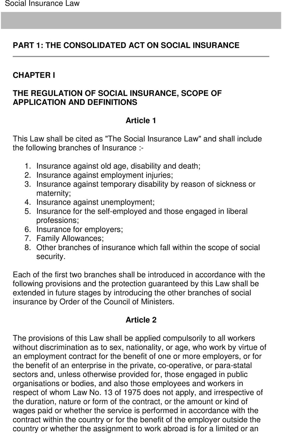 Insurance against temporary disability by reason of sickness or maternity; 4. Insurance against unemployment; 5. Insurance for the self-employed and those engaged in liberal professions; 6.