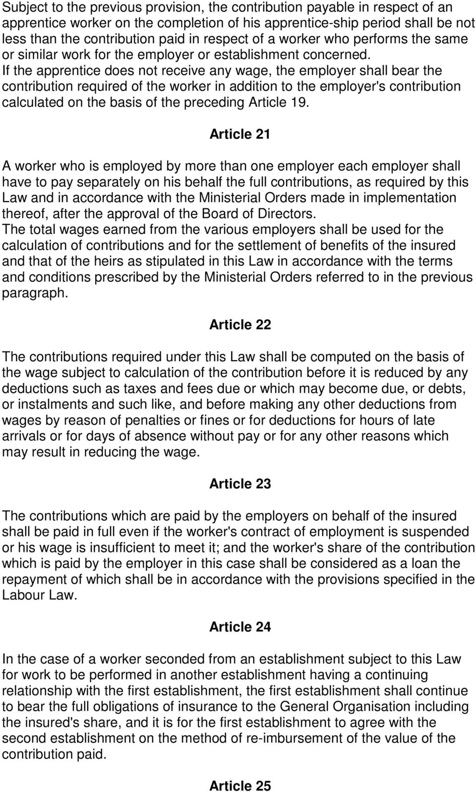 If the apprentice does not receive any wage, the employer shall bear the contribution required of the worker in addition to the employer's contribution calculated on the basis of the preceding