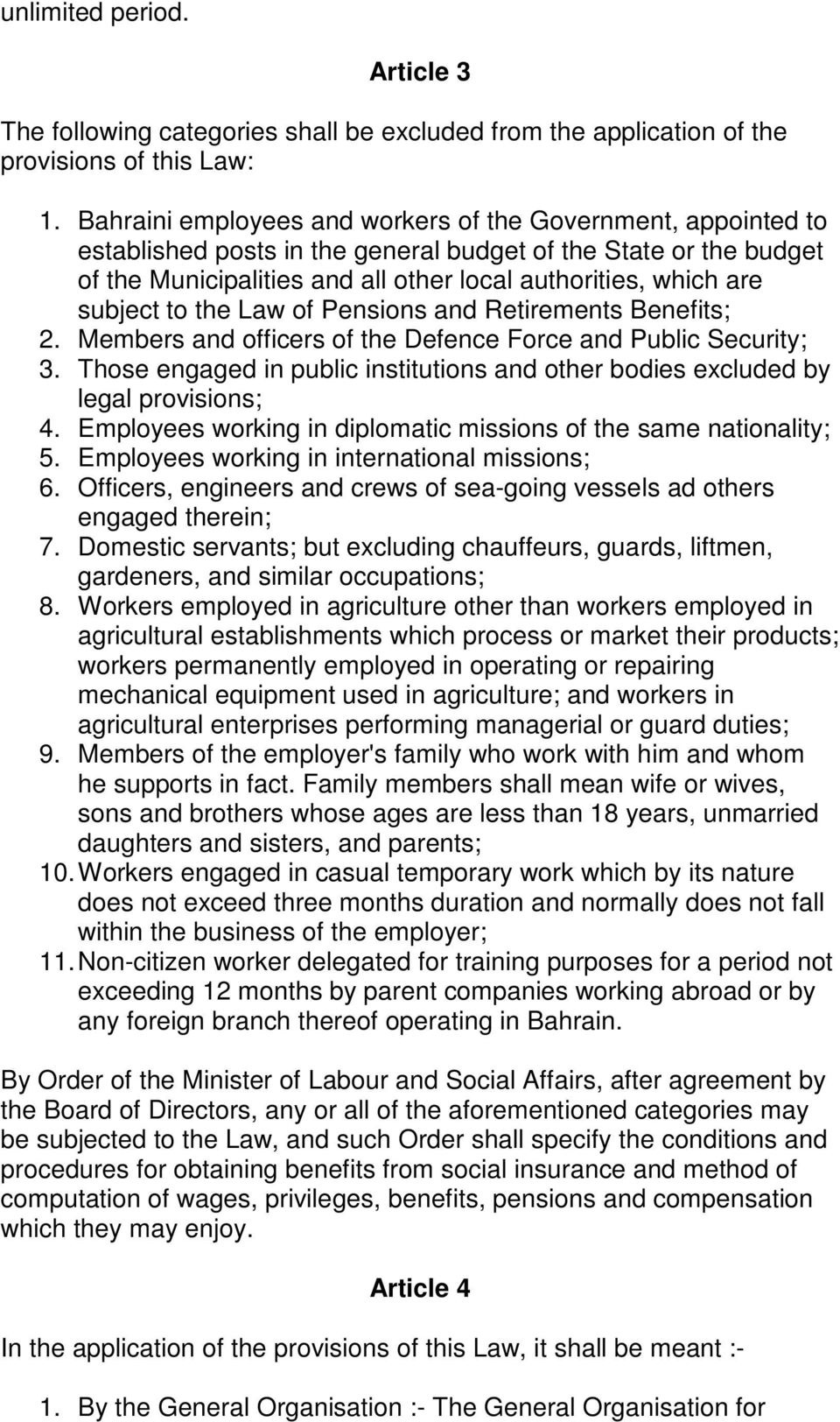 subject to the Law of Pensions and Retirements Benefits; 2. Members and officers of the Defence Force and Public Security; 3.