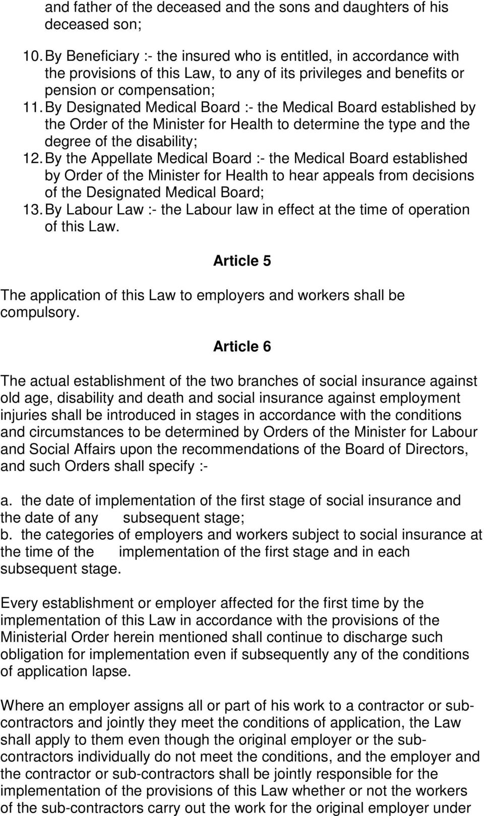 By Designated Medical Board :- the Medical Board established by the Order of the Minister for Health to determine the type and the degree of the disability; 12.