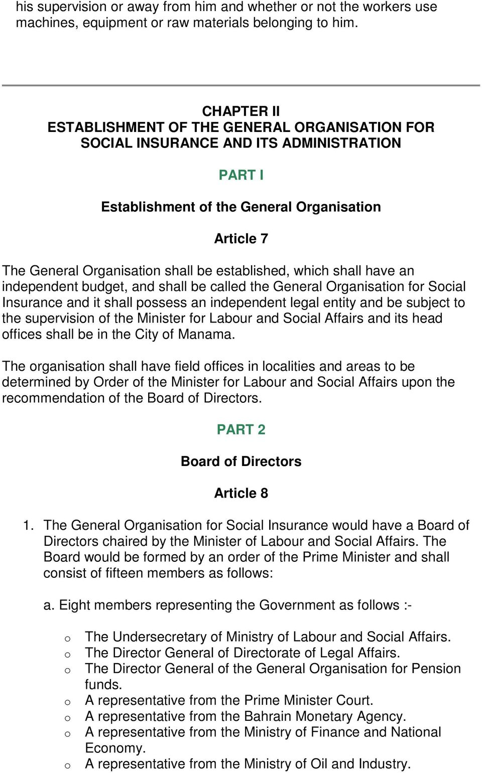 established, which shall have an independent budget, and shall be called the General Organisation for Social Insurance and it shall possess an independent legal entity and be subject to the