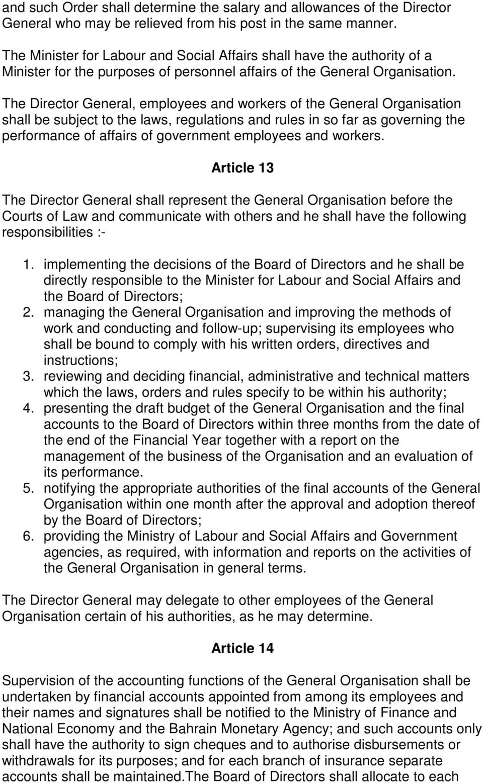 The Director General, employees and workers of the General Organisation shall be subject to the laws, regulations and rules in so far as governing the performance of affairs of government employees