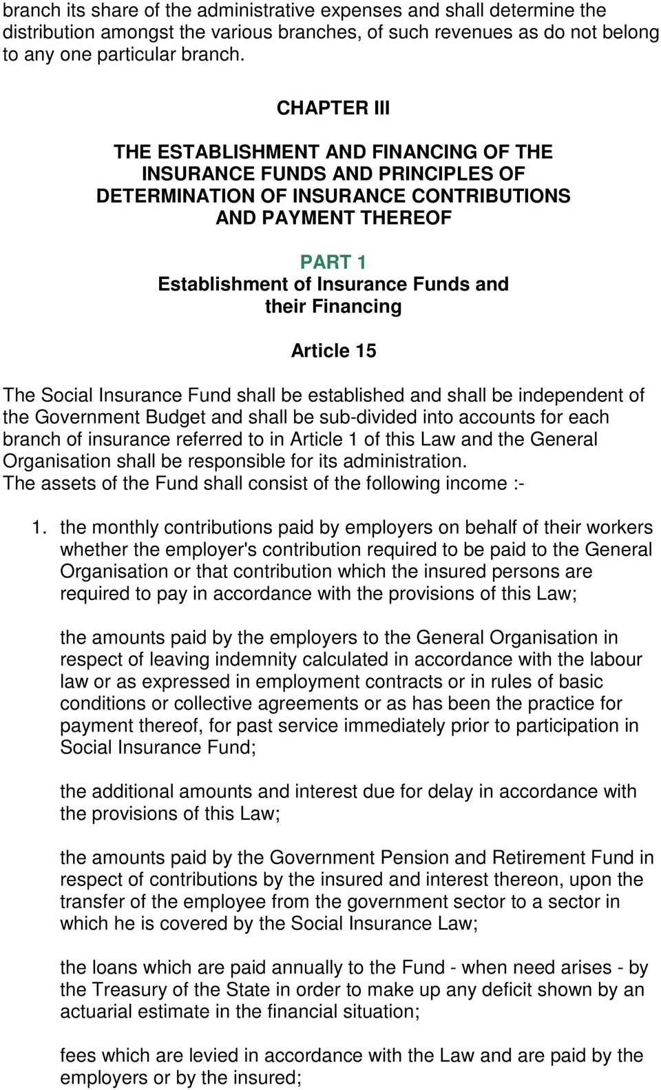 Financing Article 15 The Social Insurance Fund shall be established and shall be independent of the Government Budget and shall be sub-divided into accounts for each branch of insurance referred to