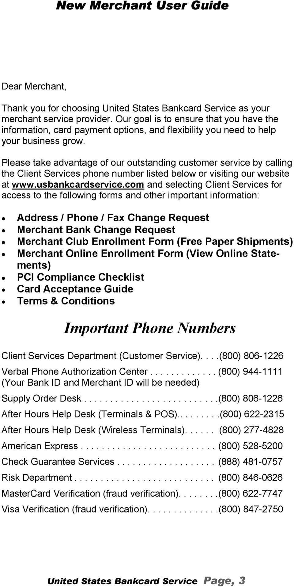 Please take advantage of our outstanding customer service by calling the Client Services phone number listed below or visiting our website at www.usbankcardservice.