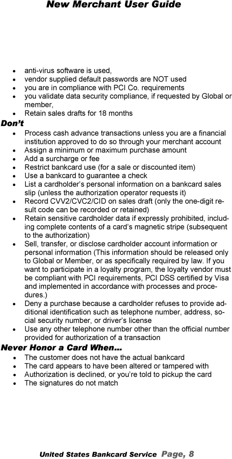 approved to do so through your merchant account Assign a minimum or maximum purchase amount Add a surcharge or fee Restrict bankcard use (for a sale or discounted item) Use a bankcard to guarantee a
