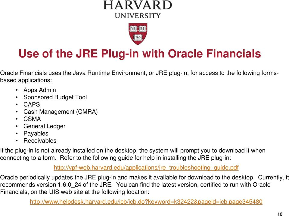 Refer to the following guide for help in installing the JRE plug-in: http://vpf-web.harvard.edu/applications/jre_troubleshooting_guide.