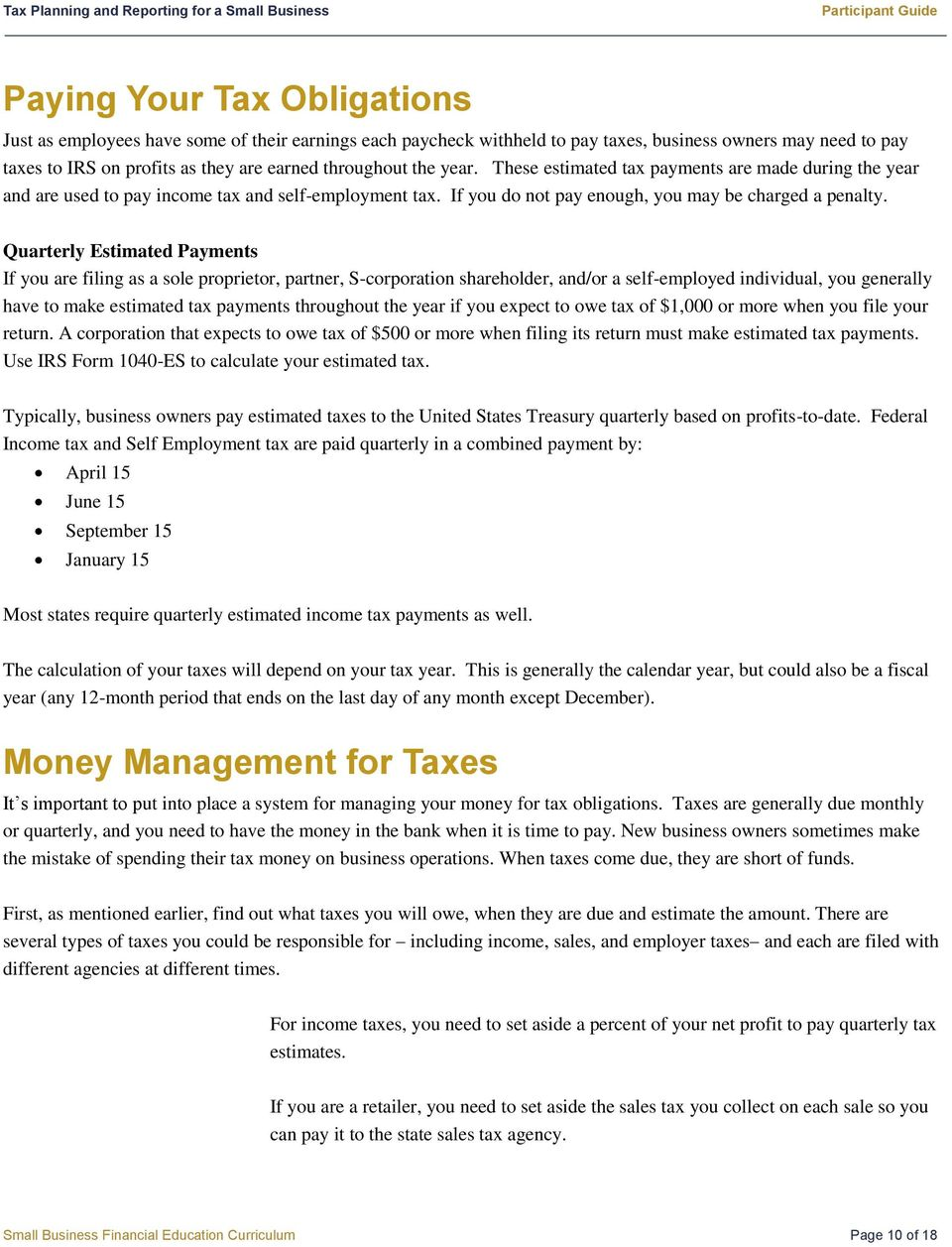 Quarterly Estimated Payments If you are filing as a sole proprietor, partner, S-corporation shareholder, and/or a self-employed individual, you generally have to make estimated tax payments