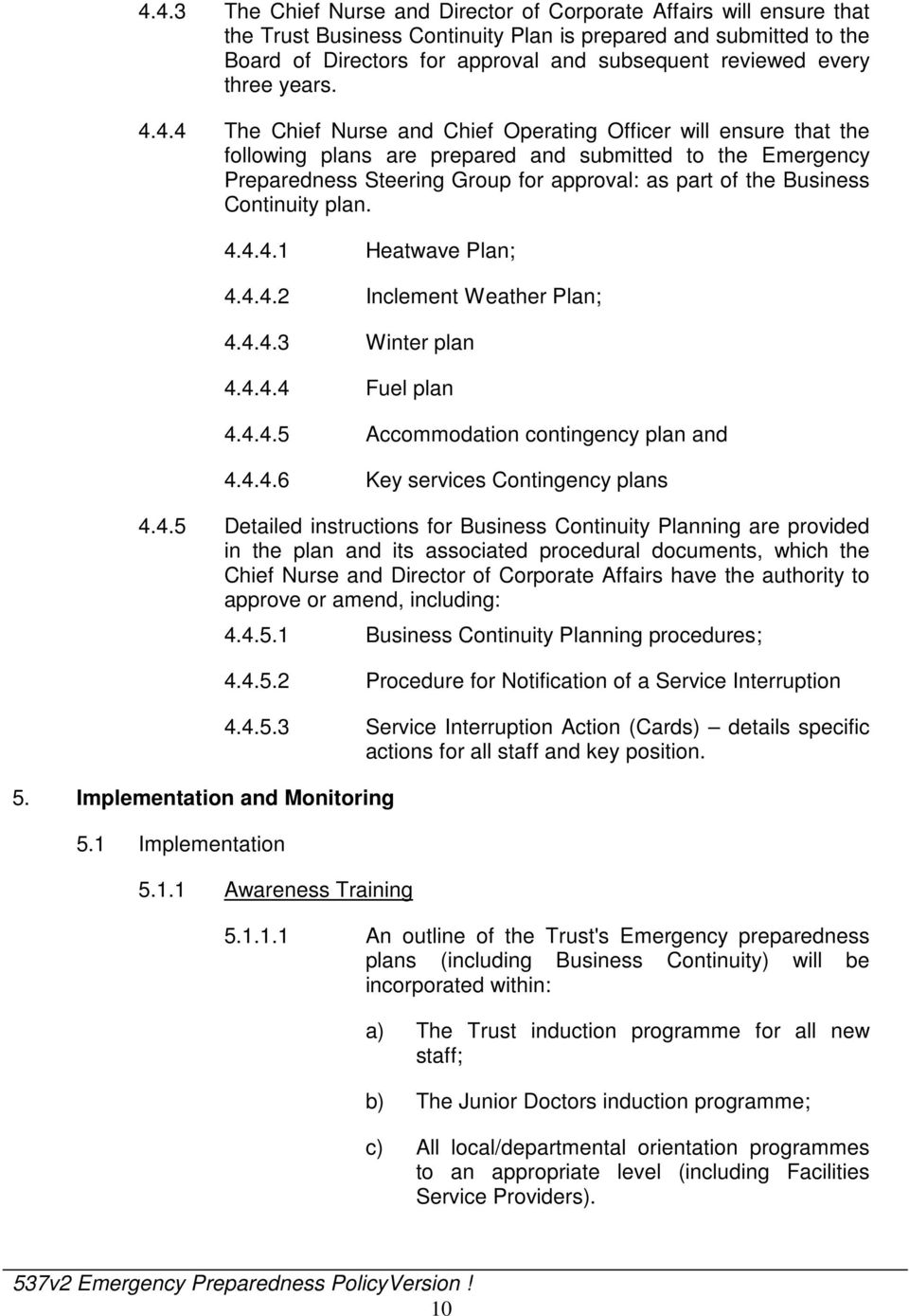 4.4 The Chief Nurse and Chief Operating Officer will ensure that the following plans are prepared and submitted to the Emergency Preparedness Steering Group for approval: as part of the Business