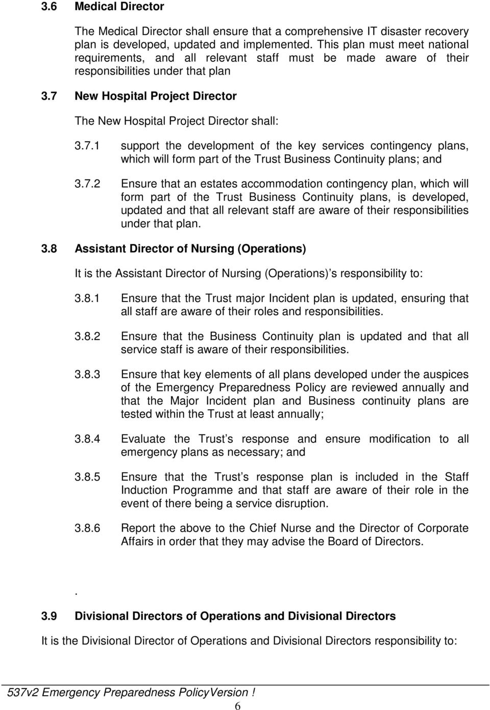 7 New Hospital Project Director The New Hospital Project Director shall: 3.7.1 support the development of the key services contingency plans, which will form part of the Trust Business Continuity plans; and 3.