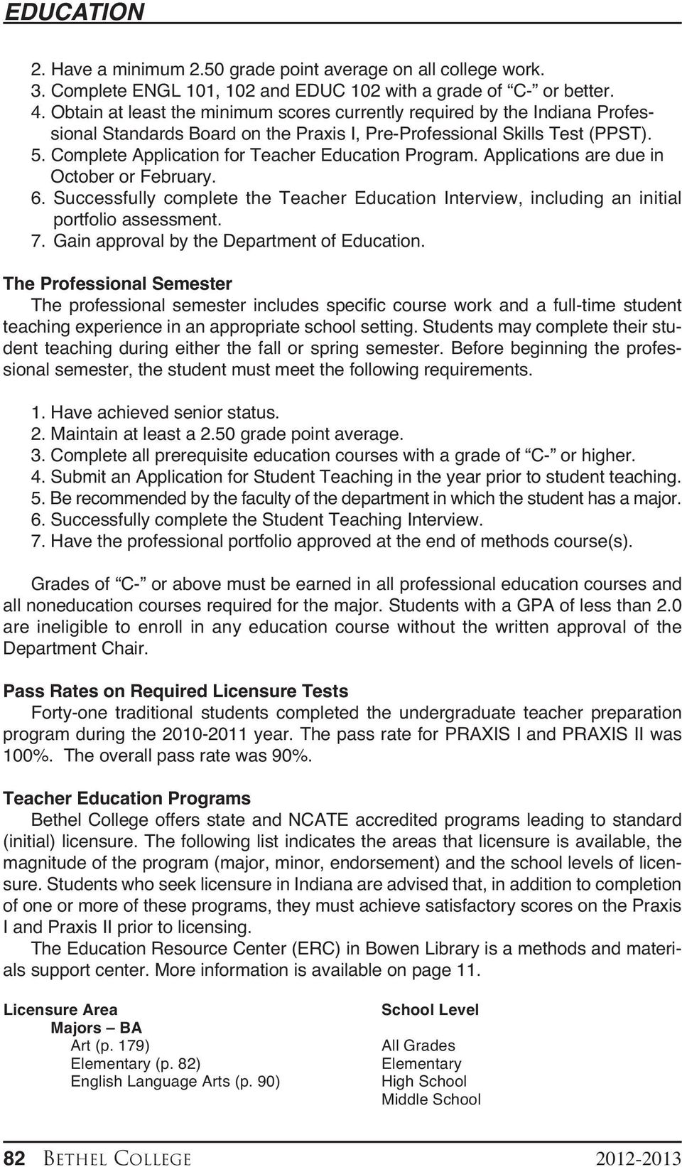 Complete Application for Teacher Education Program. Applications are due in October or February. 6. Successfully complete the Teacher Education Interview, including an initial portfolio assessment. 7.