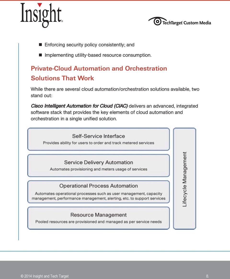 automation/orchestration solutions available, two stand out: Cisco Intelligent Automation for Cloud (CIAC)