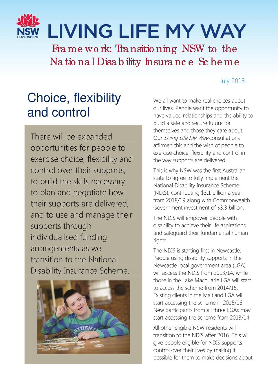 transition to the National Disability Insurance Scheme. July 2013 We all want to make real choices about our lives.