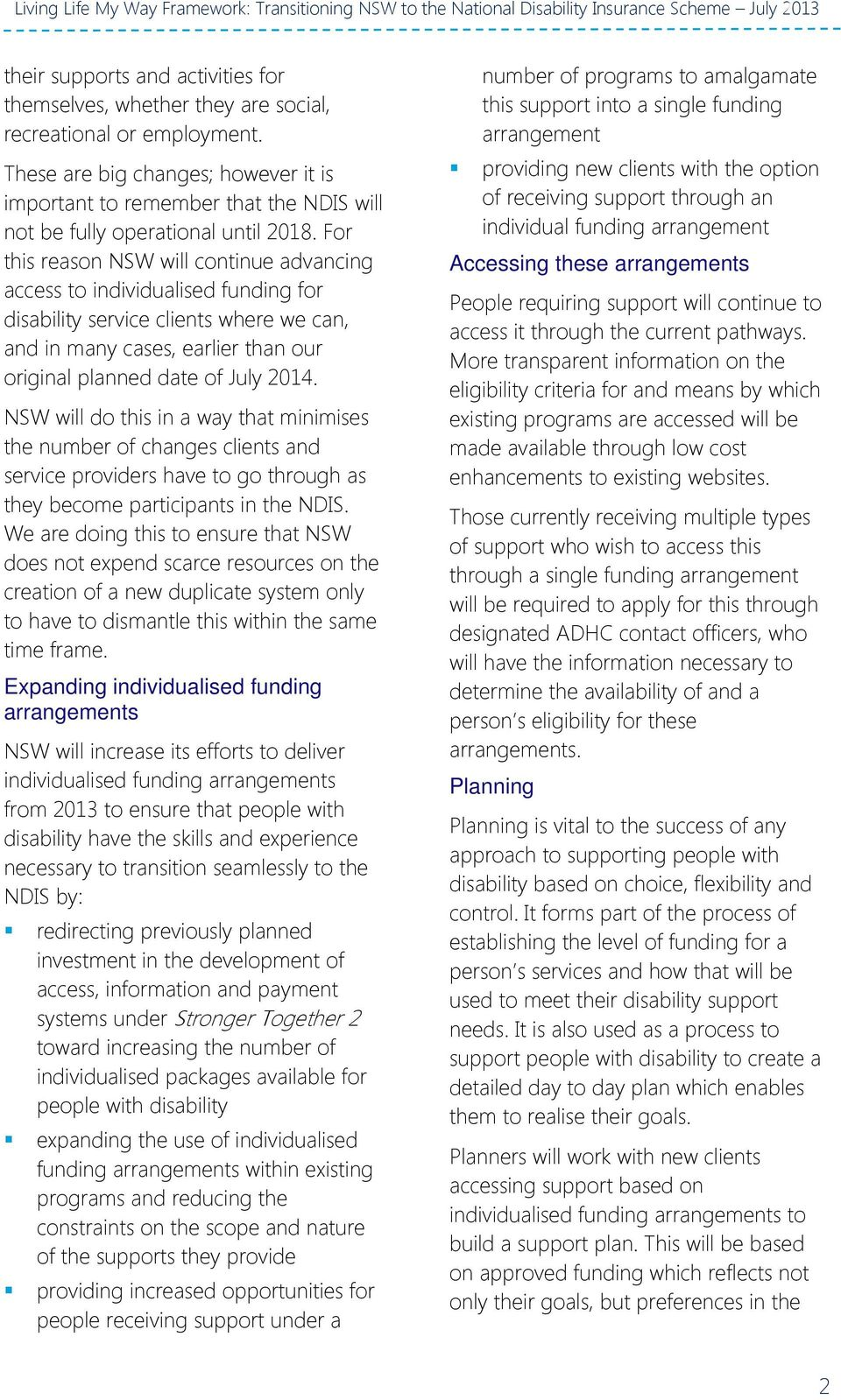 For this reason NSW will continue advancing access to individualised funding for disability service clients where we can, and in many cases, earlier than our original planned date of July 2014.