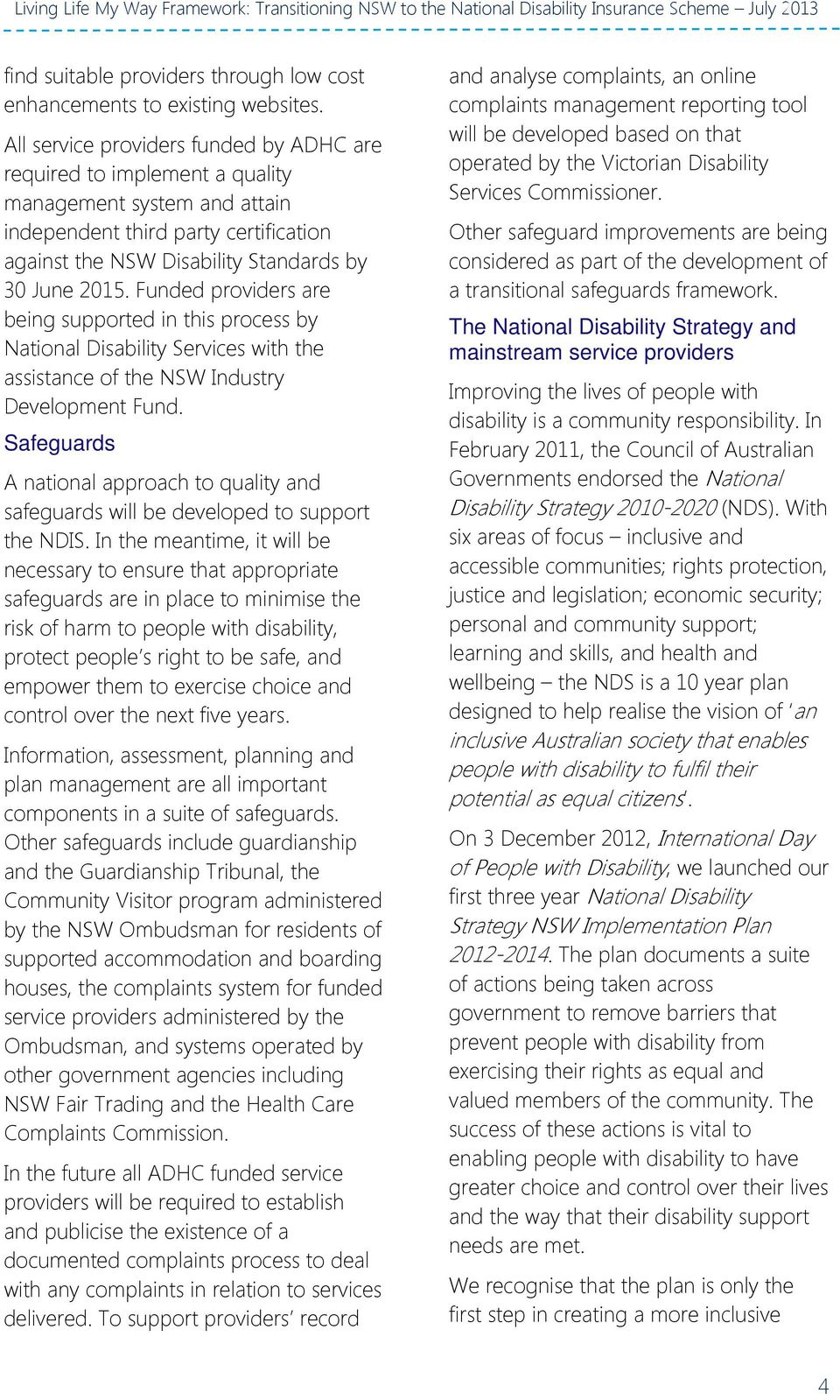 Funded providers are being supported in this process by National Disability Services with the assistance of the NSW Industry Development Fund.