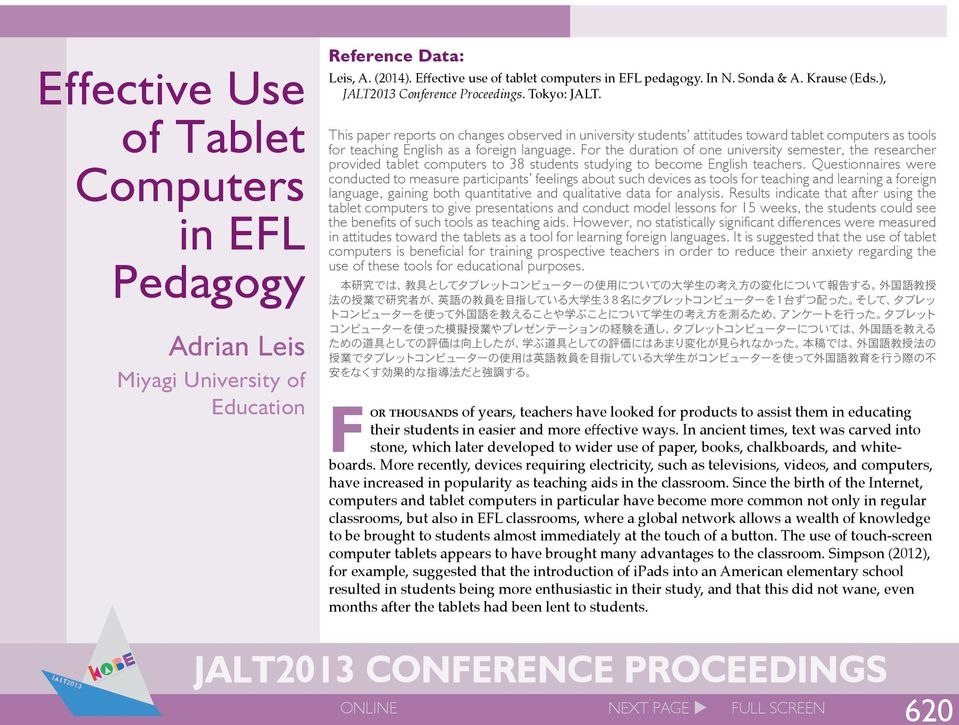 This paper reports on changes observed in university students attitudes toward tablet computers as tools for teaching English as a foreign language.