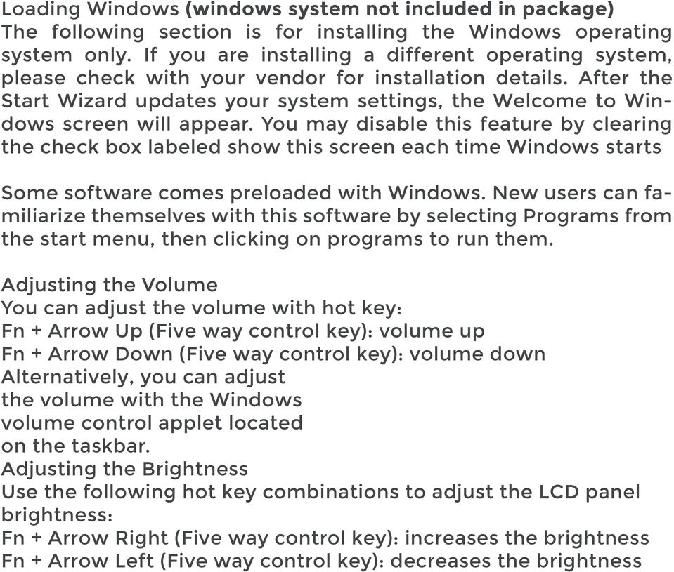 After the Start Wizard updates your system settings, the Welcome to Windows screen will appear.