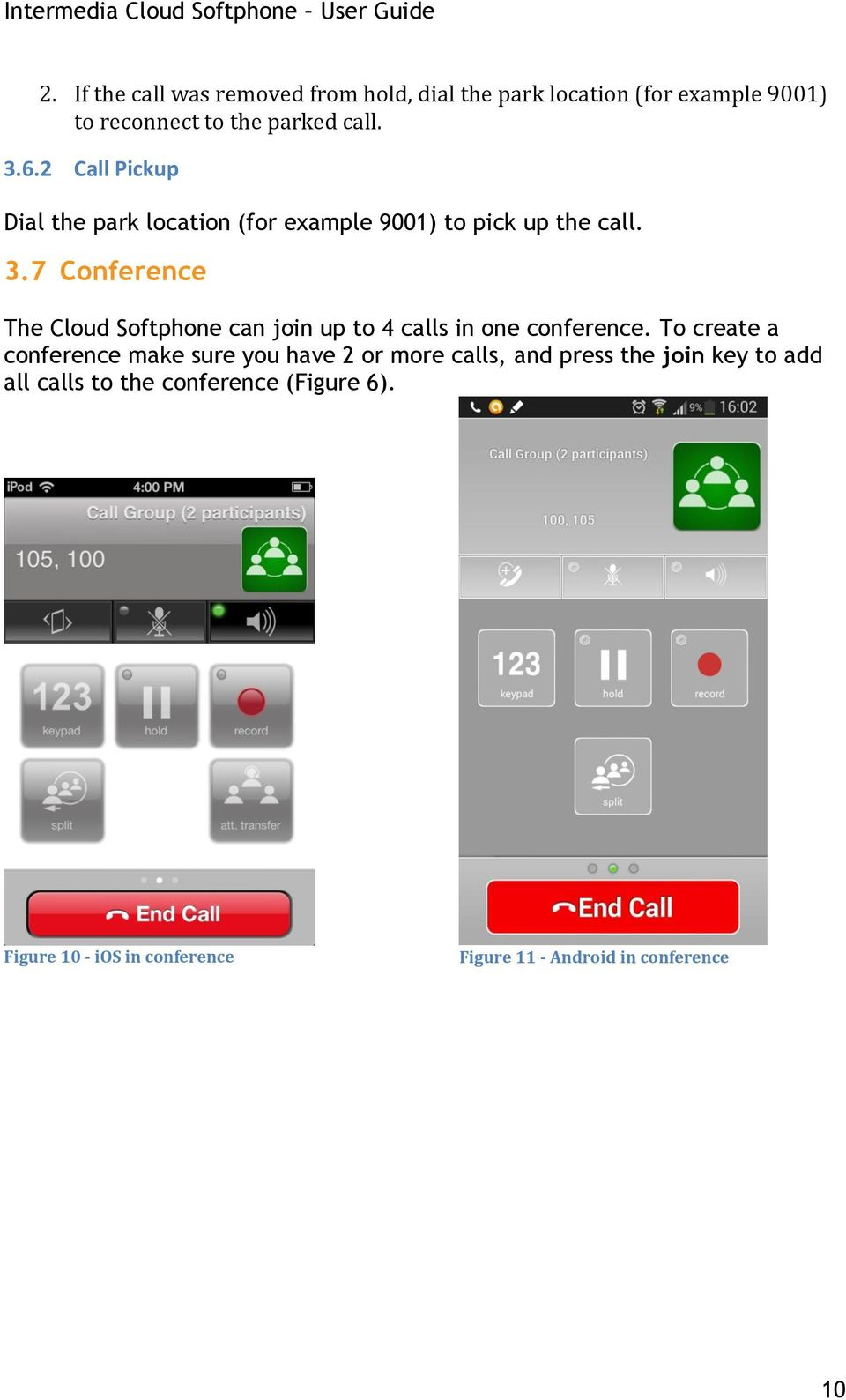 7 Conference The Cloud Softphone can join up to 4 calls in one conference.