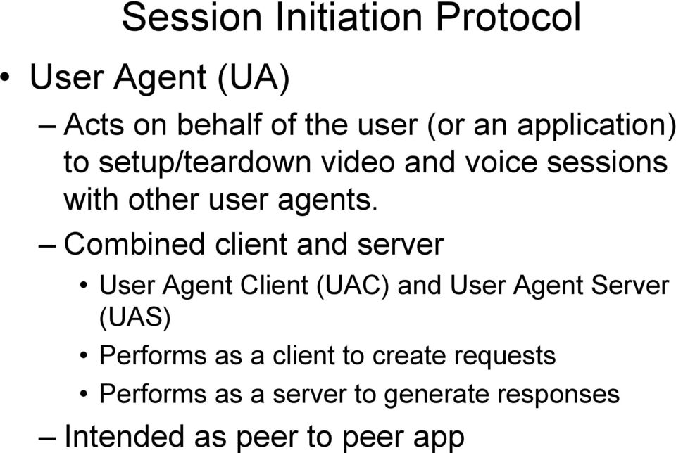 Combined client and server User Agent Client (UAC) and User Agent Server (UAS)