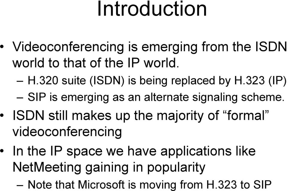 323 (IP) SIP is emerging as an alternate signaling scheme.