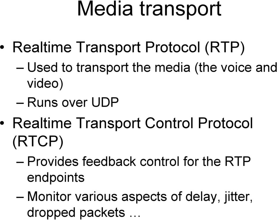 Transport Control Protocol (RTCP) Provides feedback control for