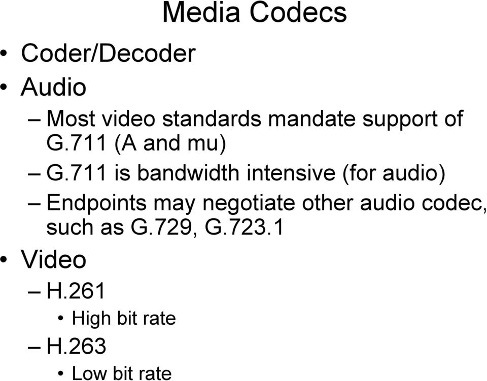 711 is bandwidth intensive (for audio) Endpoints may