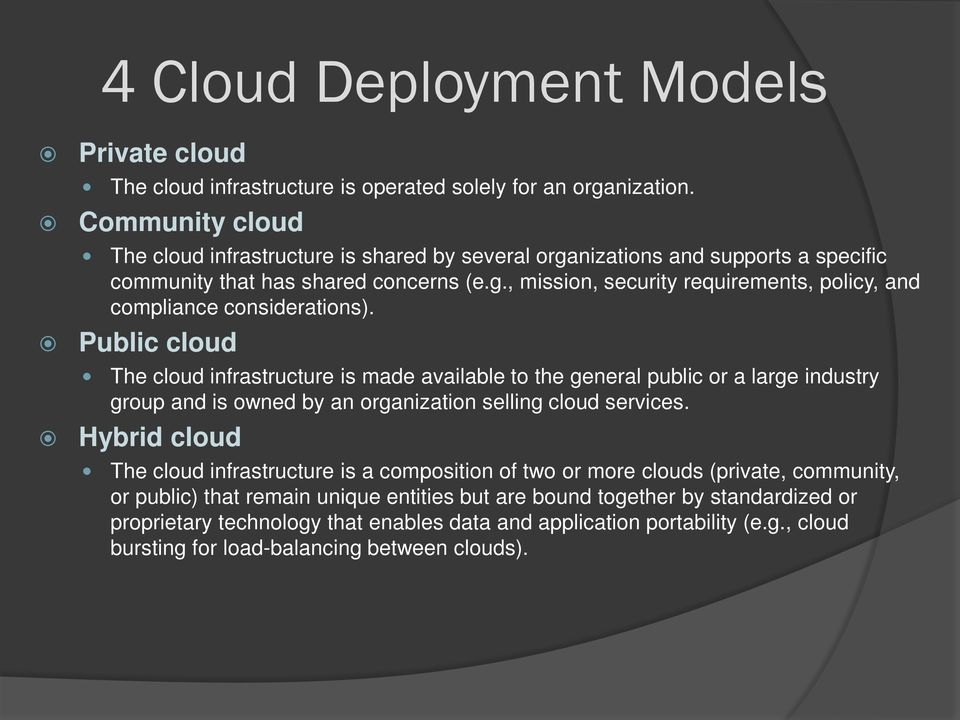 Public cloud The cloud infrastructure is made available to the general public or a large industry group and is owned by an organization selling cloud services.