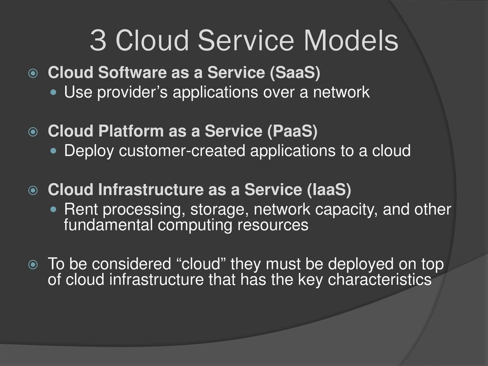 as a Service (IaaS) Rent processing, storage, network capacity, and other fundamental computing
