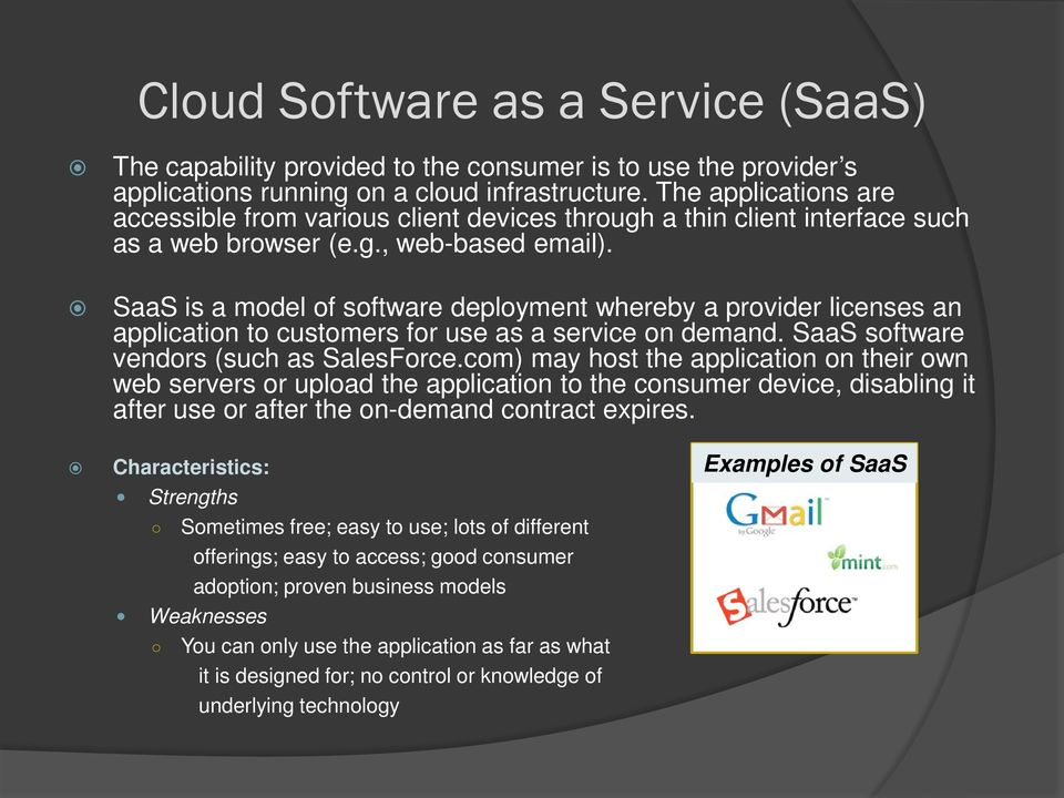 SaaS is a model of software deployment whereby a provider licenses an application to customers for use as a service on demand. SaaS software vendors (such as SalesForce.