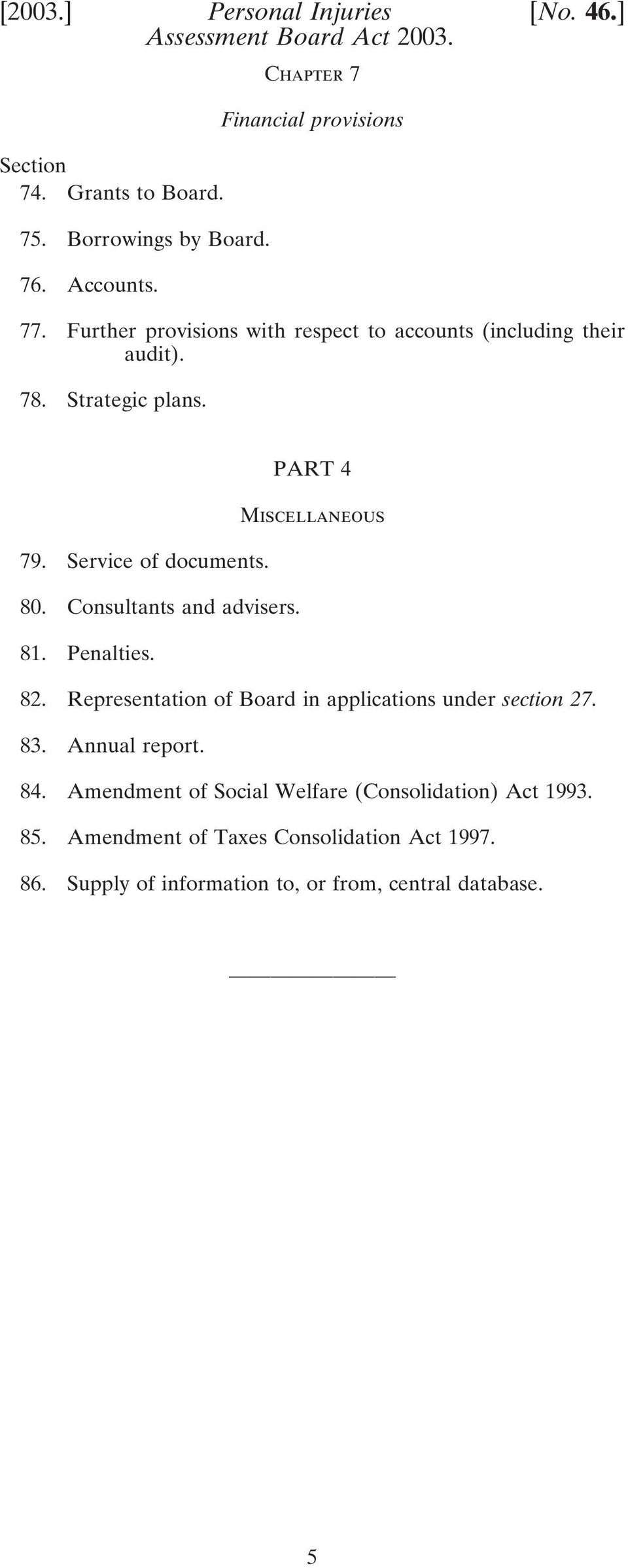 Consultants and advisers. 81. Penalties. 82. Representation of Board in applications under section 27. 83. Annual report. 84.